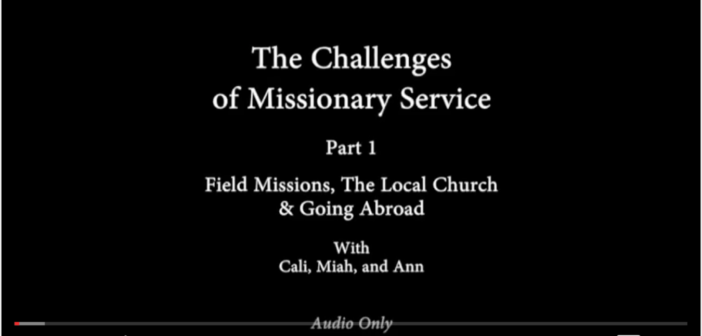 [VIDEO] The Challenges of Missionary Service: Pt. 1 – Field Missions, The Local Church, & Going Abroad